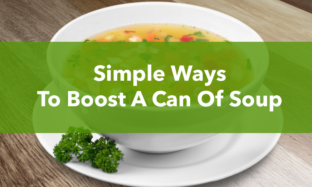 Simple Ways To Boost A Can Of Soup